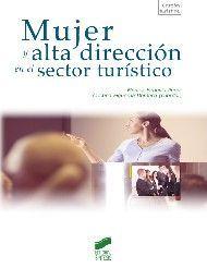 Mujer y alta dirección en el sector turístico / Mónica Segovia Pérez, Cristina Figueroa Domecq (coords.). (2014). TU-519