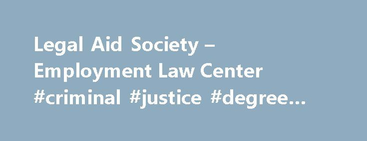 Legal Aid Society – Employment Law Center #criminal #justice #degree #online http://laws.nef2.com/2017/05/03/legal-aid-society-employment-law-center-criminal-justice-degree-online/  #legal aid society # LAS ELC in the Media Press Release September 9, 2016 Current and former employees of Burma Superstar filed a lawsuit today on behalf of about 100 kitchen staff at its chain of restaurants on both sides of San Francisco Bay. They allege the owners failed to pay many workers the minimum wage…