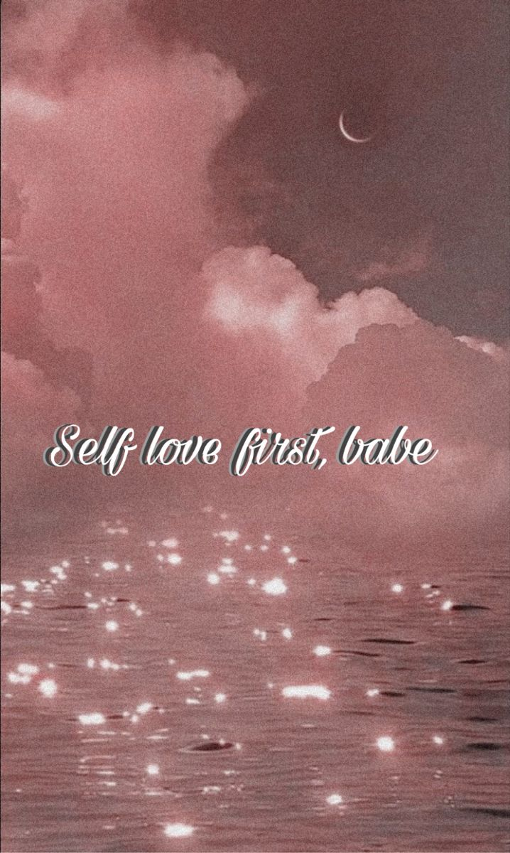 Self Love First Babe Wallpaper First Love Self Love Aesthetic Wallpapers Aesthetic self love wallpaper