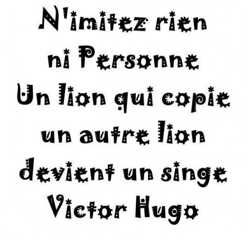 HUGO Victor - ''N'imitez rien ni personne...''