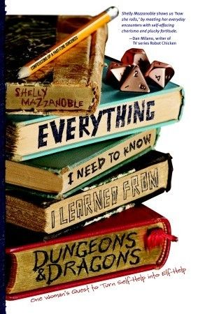Everything I Need to Know I Learned from Dungeons & Dragons  - One Womans Quest to Trade Self-Help for Elf-Help -- Great book!! Funny and enlightening! Also useful if ever trying to convince female friends to join your party.