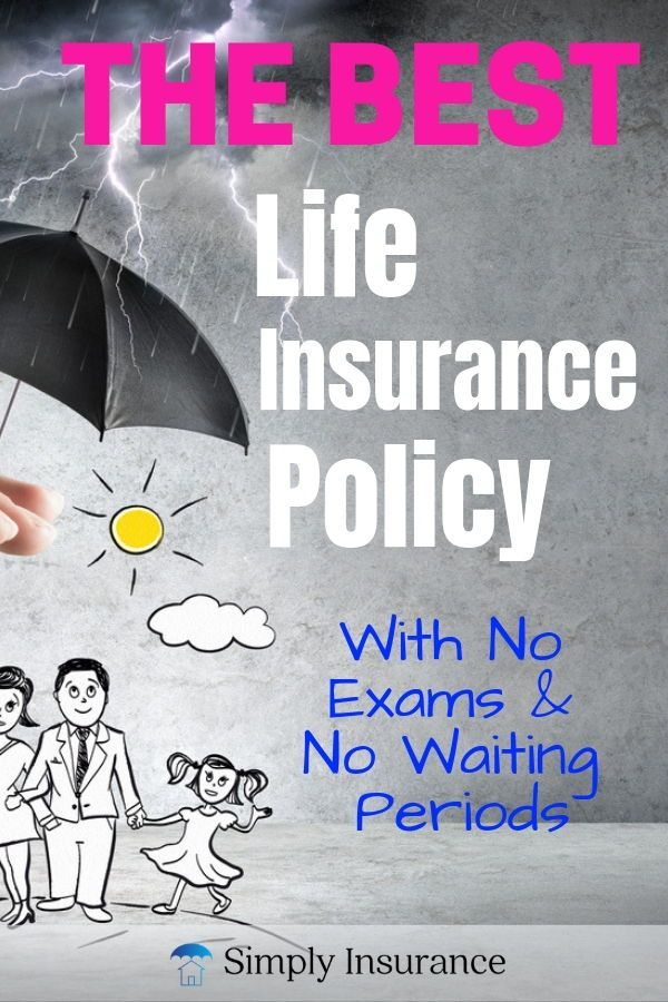The Best Life Insurance Policy To Buy In 2020 No Exams No