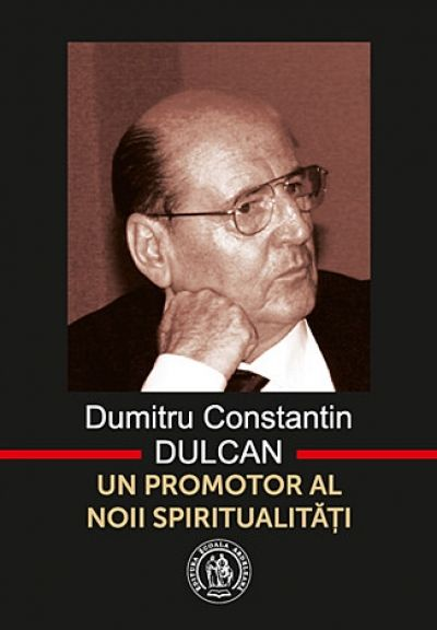 Dumitru Constantin Dulcan - un promotor al noii spiritualităţi
