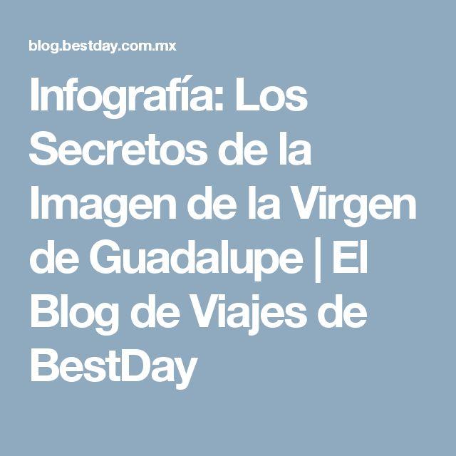 Infografía: Los Secretos de la Imagen de la Virgen de Guadalupe | El Blog de Viajes de BestDay