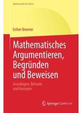 Mathematisches Argumentieren Begründen Und Beweisen: Grundlagen Befunde Und Konzepte PDF