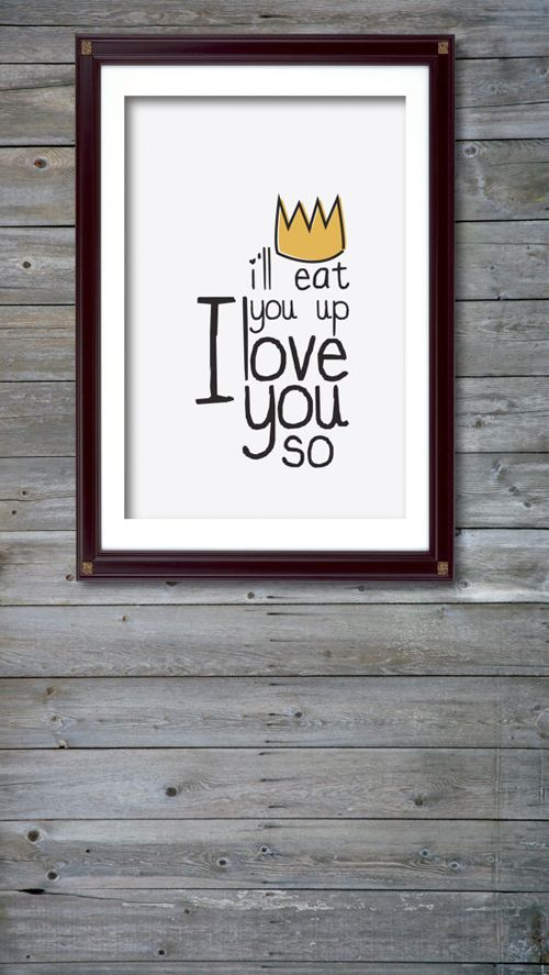 Where the Wild Things Are....or other favorite lines from kid books. This would be great for a kids room!