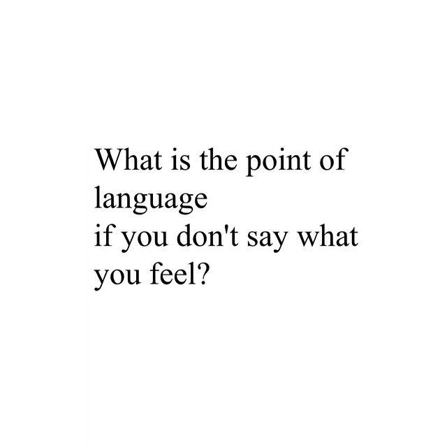 correction, not dont, cant. Why have a laguage if we cant put what we feel into words at all