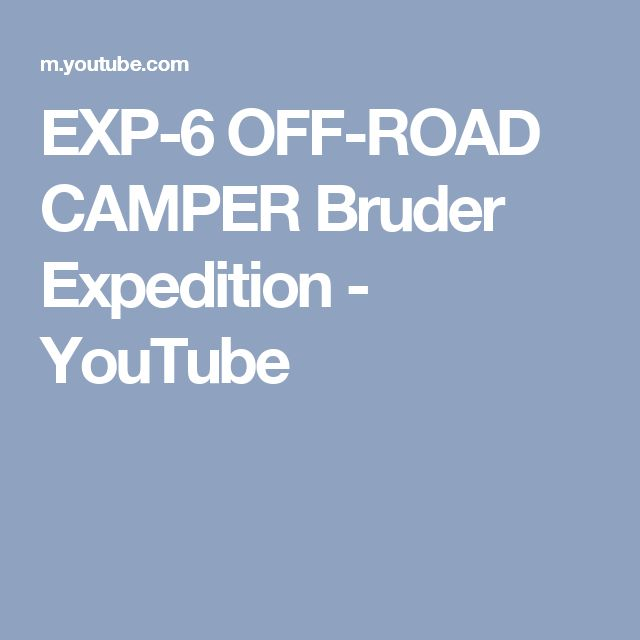 EXP-6 OFF-ROAD CAMPER Bruder Expedition - YouTube