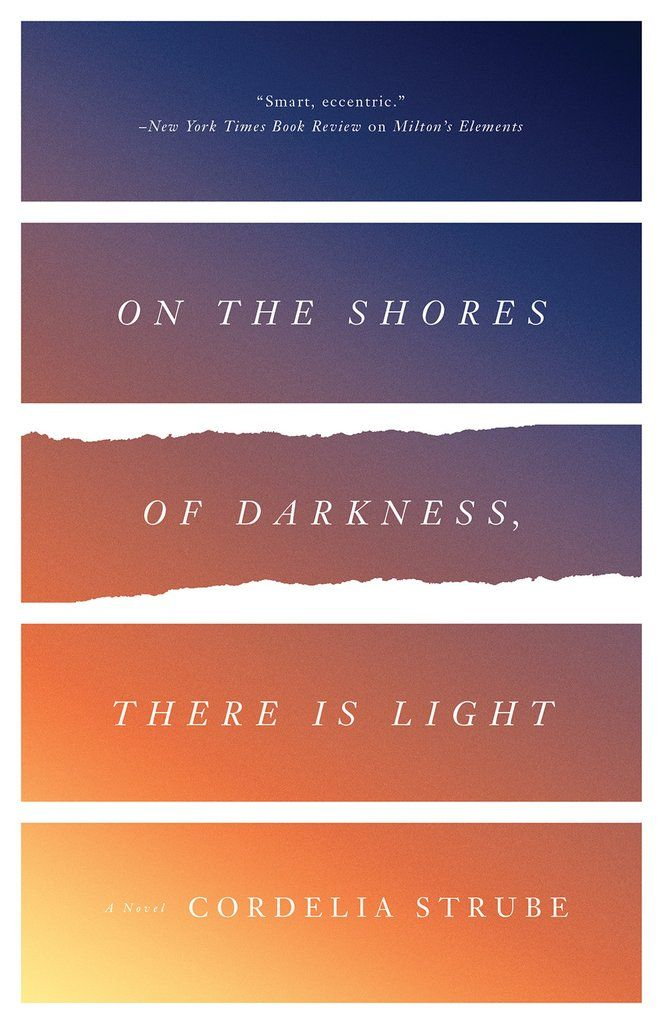 On The Shores Of Darkness There is Light, by Cordelia Strube (ECW Press) http://ecwpress.com/products/on-the-shores-of-darkness-there-is-light