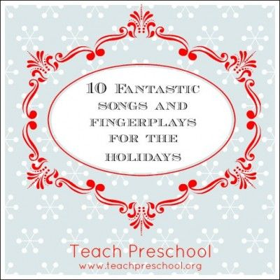 10 Fantastic songs and fingerplays for the holidays by Teach Preschool http://www.teachpreschool.org/2013/12/10-fantastic-fingerplays-and-songs-for-the-holidays/