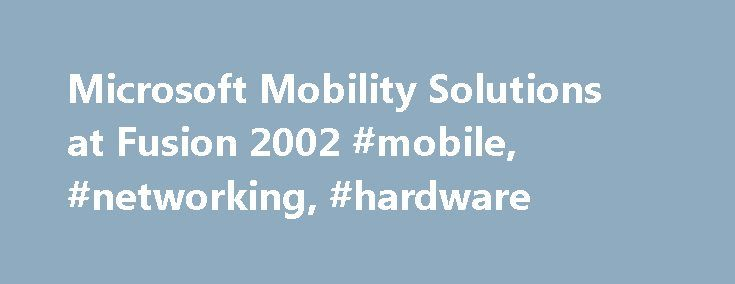 Microsoft Mobility Solutions at Fusion 2002 #mobile, #networking, #hardware http://italy.remmont.com/microsoft-mobility-solutions-at-fusion-2002-mobile-networking-hardware/  # Microsoft Mobility Solutions at Fusion 2002 Last week, I went to Microsoft's Fusion 2002 partner conference. I want to discuss some of the company's mobility-solution initiatives featured at the conference. I'll continue with my promised discussion of ruggedized Pocket PCs in the August 8 installment of Mobile…