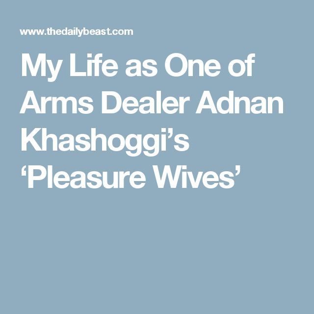 My Life as One of Arms Dealer Adnan Khashoggi's 'Pleasure Wives'