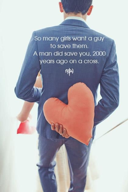 A man did save you.
