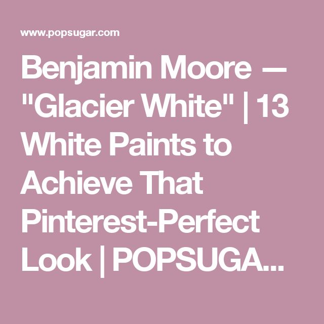 "Benjamin Moore — ""Glacier White"" 