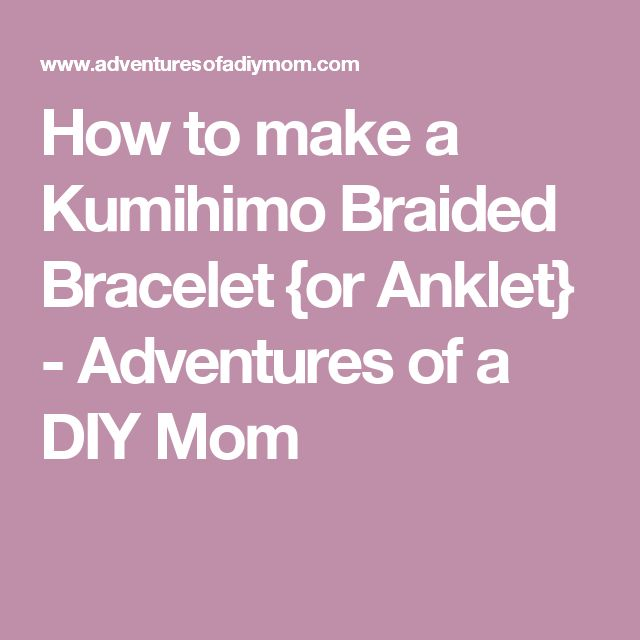How to make a Kumihimo Braided Bracelet {or Anklet} - Adventures of a DIY Mom