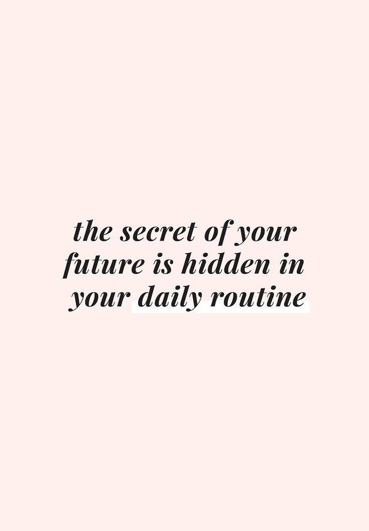 Das Geheimnis Ihrer Zukunft ist in Ihrem Tagesablauf verborgen. Motivationsinspiration