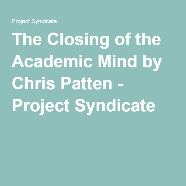 The Closing of the Academic Mind by Chris Patten - Project Syndicate