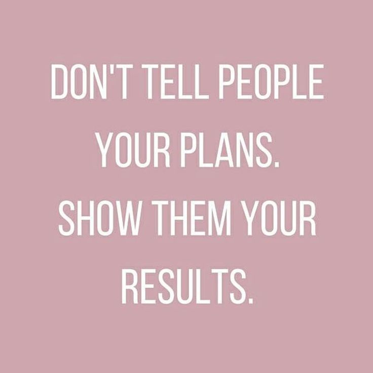 Work Quotes : Don't tell people your plans. Show them your results.