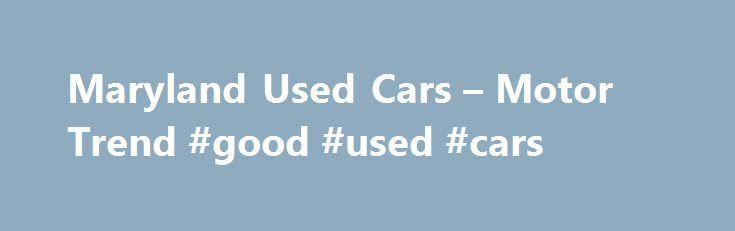 Maryland Used Cars – Motor Trend #good #used #cars http://usa.remmont.com/maryland-used-cars-motor-trend-good-used-cars/  #cheap used cars # City