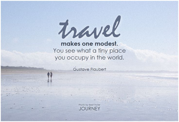 Travel makes one modest.