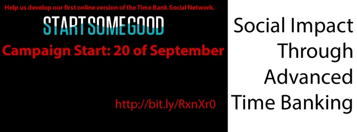 Day 20 of September we start our campaign for our Social Impact Time Bank Project BancoH    http://startsomegood.com/Venture/bancoh__timebank_social_business_network/Campaigns/Show/social_impact_through_advanced_time_banking