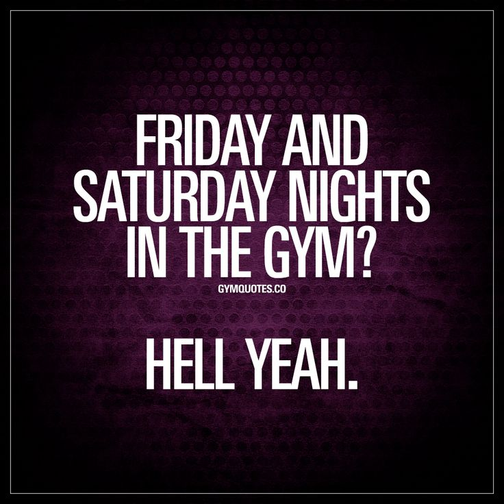 """""""Friday and Saturday nights in the gym? Hell yeah."""" Like and save this quote if you rather be in the gym improving yourself than out drinking and partying ;) #inthegym"""