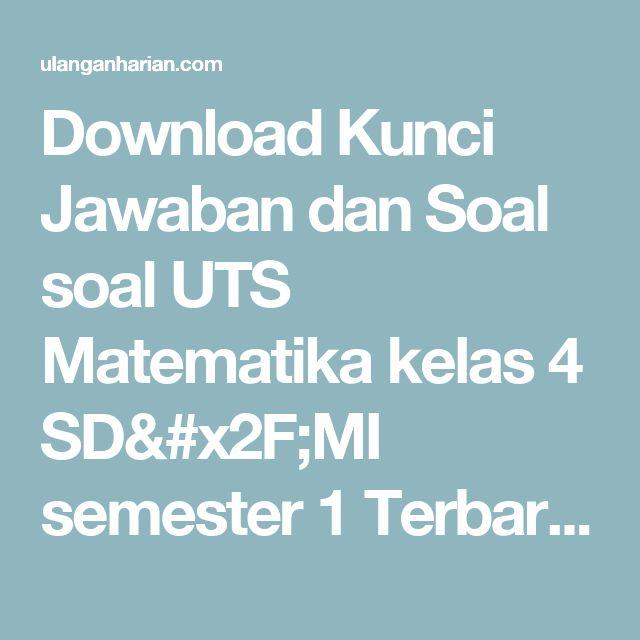 Download Kunci Jawaban dan Soal soal UTS Matematika kelas 4 SD/MI semester 1 Terbaru dan Terlengkap - UlanganHarian.Com