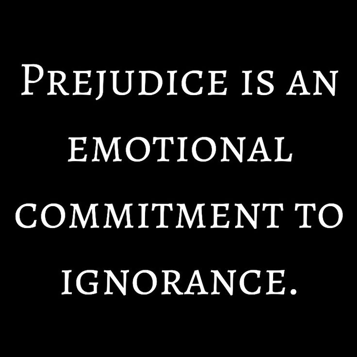 """PREJUDICE IS AN EMOTIONAL COMMITMENT TO IGNORANCE.""    — Dr. Nathan Rutstein"