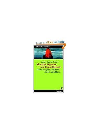 Klinische Hypnose und Hypnotherapie: Praxisbezogenes Lehrbuch für die Ausbildung: Amazon.de: Agnes Kaiser Rekkas: Bücher