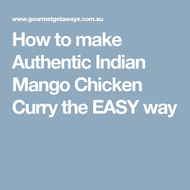 How to make Authentic Indian Mango Chicken Curry the EASY way