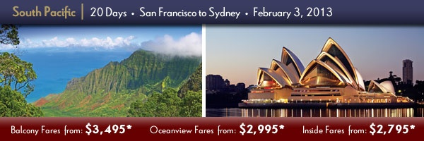 South Pacific - San Francisco To Sydney. Extraordinary Time-limited Adventures Events. Save up to 45% off Early Booking Fares!  Click Picture Above to Contact us for Details.