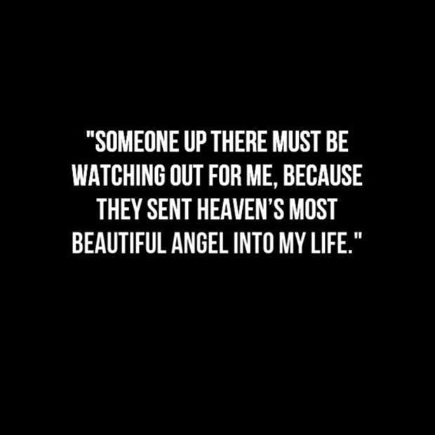 """""""Someone up there must be watching out for me, because they sent heaven's most beautiful angel into my life."""""""