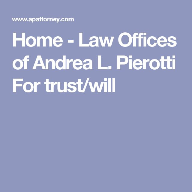 Home - Law Offices of Andrea L. Pierotti For trust/will