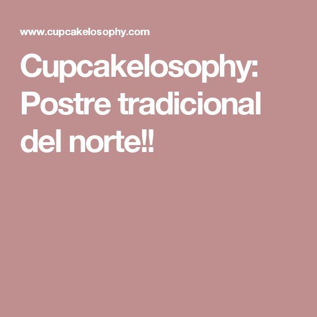 Cupcakelosophy: Postre tradicional del norte!!