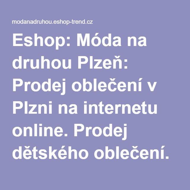 Eshop: Móda na druhou Plzeň: Prodej oblečení v Plzni na internetu online. Prodej dětského oblečení.