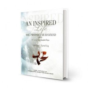 An Inspired Life: A Biography of Prophet Muhammad by Abbas Tawfiq