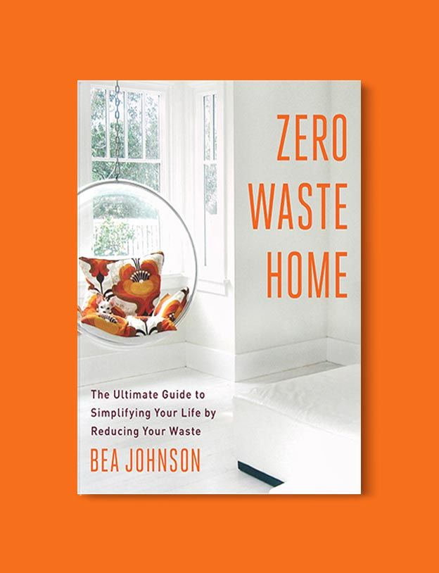 Books On Minimalism Zero Waste Home The Ultimate Guide To Simplifying Your Life By Reducing Your Waste By Bea J Book Lovers How To Read More Declutter Books
