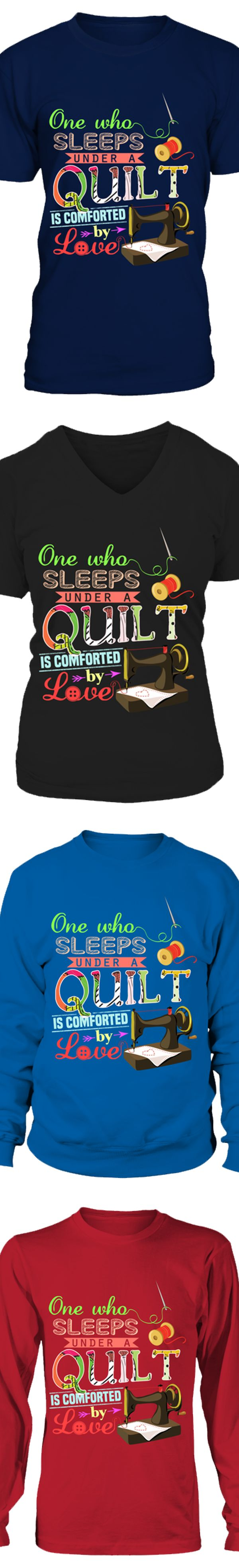Design your own t-shirt for under $10 - One Who Sleeps Under A Quilt Is Comforted By Love Show Your Love