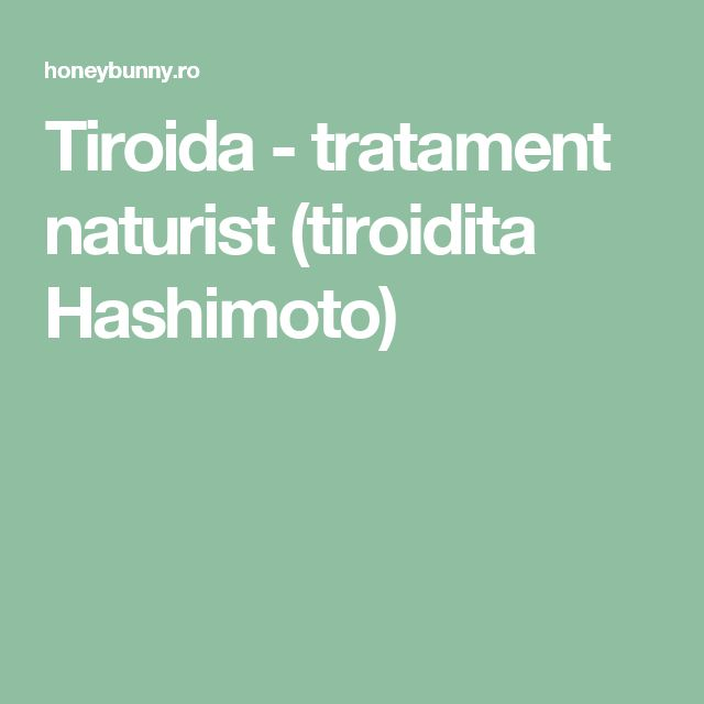 Tiroida - tratament naturist (tiroidita Hashimoto)