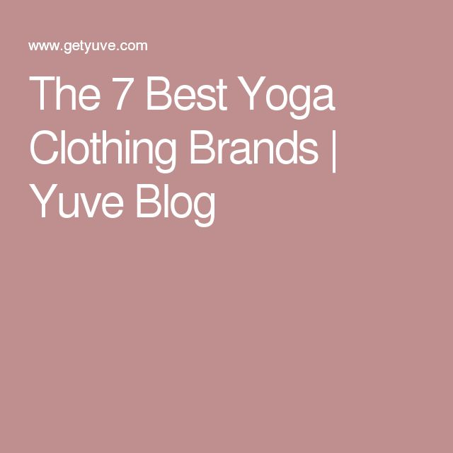 The 7 Best Yoga Clothing Brands | Yuve Blog