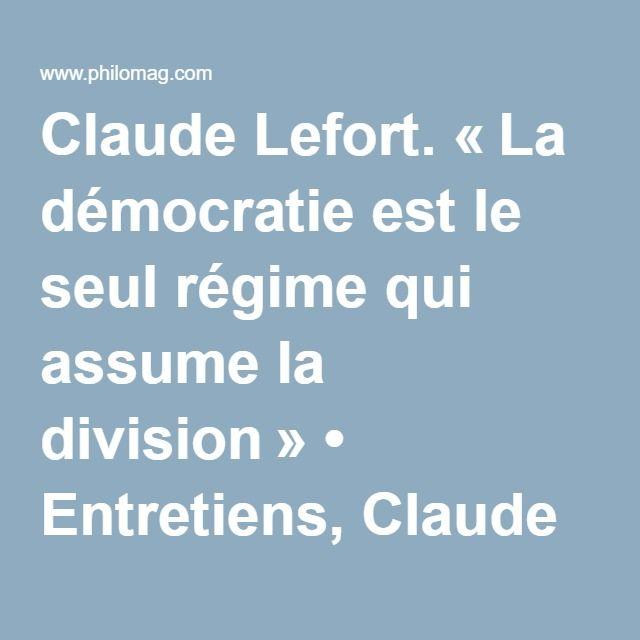 Claude Lefort. «La démocratie est le seul régime qui assume la division» • Entretiens, Claude Lefort, Démocratie, Totalitarisme, Socialisme, Machiavel, La Boétie • Philosophie magazine