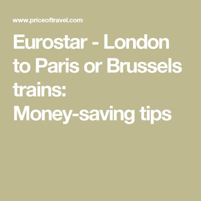 Eurostar - London to Paris or Brussels trains: Money-saving tips