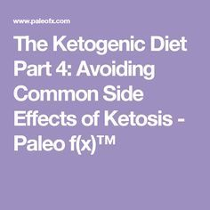 The Ketogenic Diet Part 4: Avoiding Common Side Effects of Ketosis - Paleo f(x)™