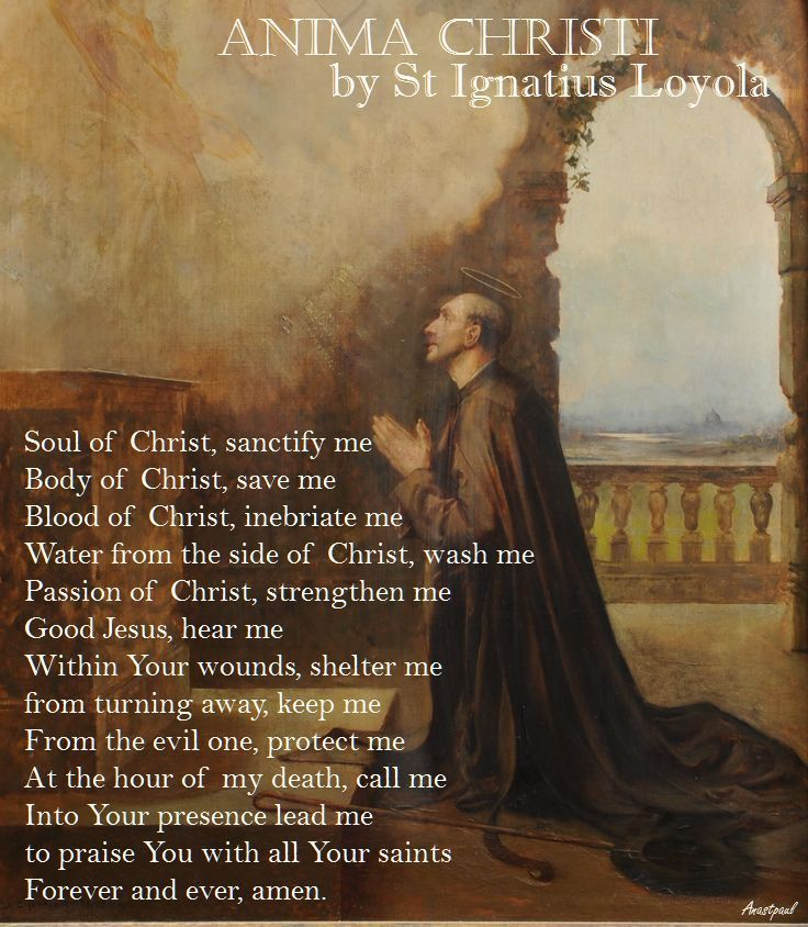 Anima Christi by St Ignatius Loyala ~ AnaStpaul - Our Morning Offering - February 26, 2017