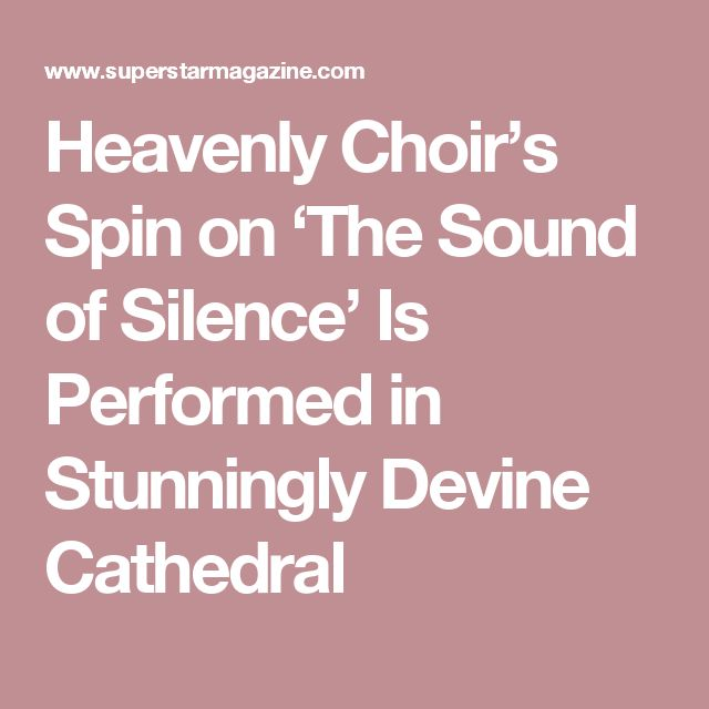 Heavenly Choir's Spin on 'The Sound of Silence' Is Performed in Stunningly Devine Cathedral