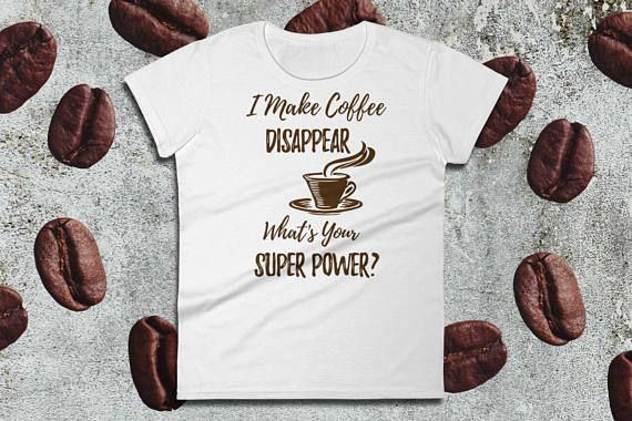 Funny Coffee Tee  I Make Coffee Disappear What's Your