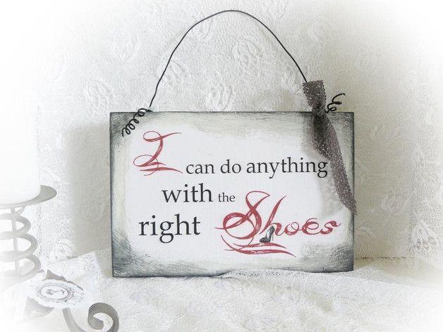 **Wir Mädels wissen: Ohne geht gar nichts, aber so ziemlich alles können wir - mit den richtigen Schuhen versteht sich. Daher ist gibt dieses Schild exakt unser Motto preis, damit auch unsere...