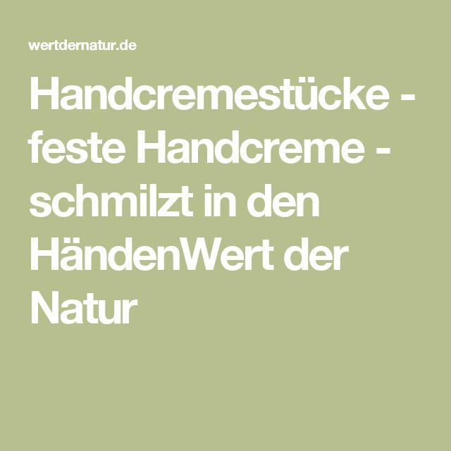 Handcremestücke - feste Handcreme - schmilzt in den HändenWert der Natur