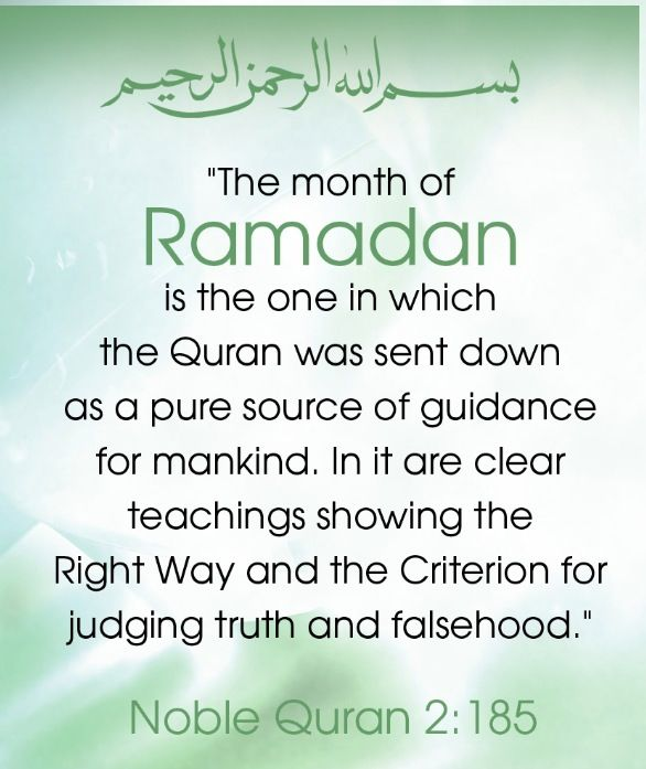 The Holy Quran was sent down in the month of Ramadan.