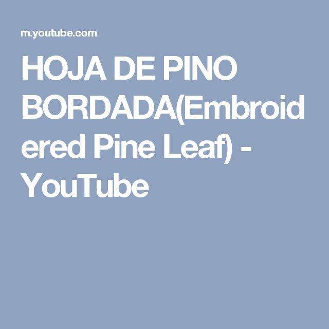 HOJA DE PINO BORDADA(Embroidered Pine Leaf) - YouTube